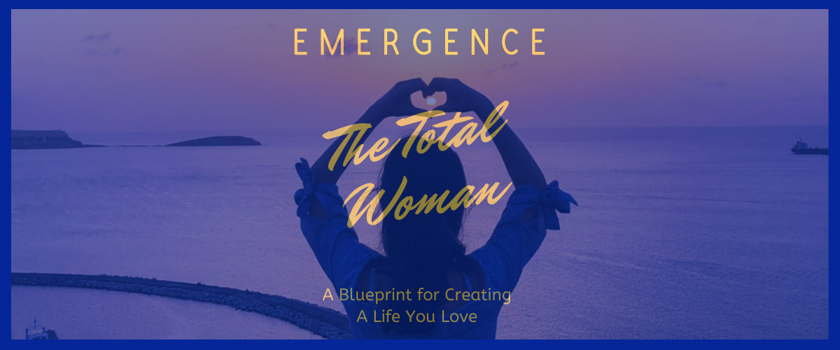 Emergence of The Total Woman, A Blueprint for Creating a Life You Love - Lynnis Woods-Mullins